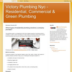 Victory Plumbing Nyc - Residential, Commercial & Green Plumbing : Which types of residential plumbing solutions a company provides?