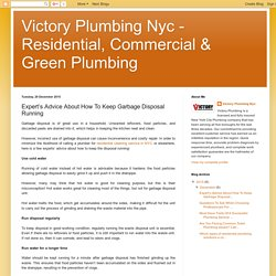 Victory Plumbing Nyc - Residential, Commercial & Green Plumbing : Expert's Advice About How To Keep Garbage Disposal Running