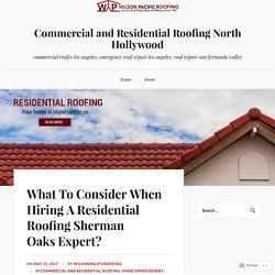 What To Consider When Hiring A Residential Roofing Sherman Oaks Expert?