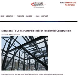 Why To Use Structural Steel For Residential Construction