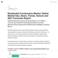 Residential Construction Market: Global Market Size, Share, Trends, Volume and 2021 Forecasts…