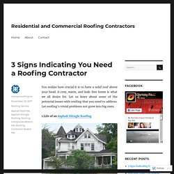 3 Signs Indicating You Need a Roofing Contractor – Residential and Commercial Roofing Contractors