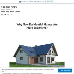 Why New Residential Homes Are More Expensive? – SAI BUILDERS