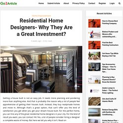 Residential Home Designers- Why They Are a Great Investment?