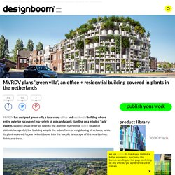 MVRDV plans 'green villa', an office + residential building covered in plants in the netherlands