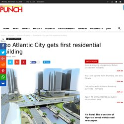 Eko Atlantic City gets first residential building - Punch Newspapers