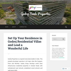 Set Up Your Residence in Godrej Residential Villas and Lead a Wonderful Life