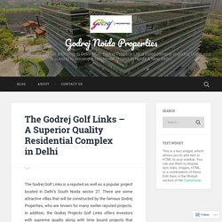 The Godrej Golf Links – A Superior Quality Residential Complex in Delhi – Godrej Noida Properties