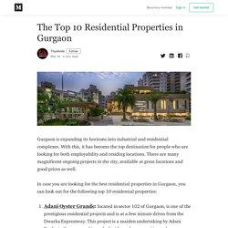 The Top 10 Residential Properties in Gurgaon - Thyabode - Medium