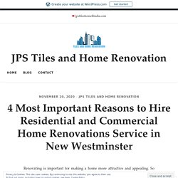 4 Most Important Reasons to Hire Residential and Commercial Home Renovations Service in New Westminster – JPS Tiles and Home Renovation