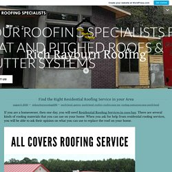 Find the Right Residential Roofing Service in your Area – Rich Rayburn Roofing