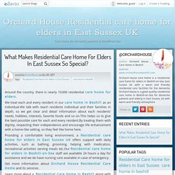 What Makes Residential Care Home For Elders In East Sussex So Special? - Orchard House Residential care home for elders in East Sussex UK