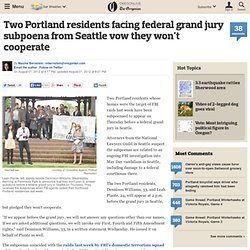 Two Portland residents facing federal grand jury subpoena from Seattle vow they won't cooperate