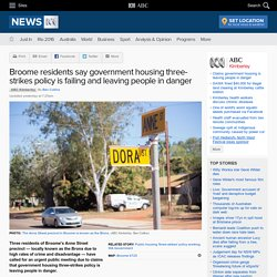 Broome residents say government housing three-strikes policy is failing and leaving people in danger