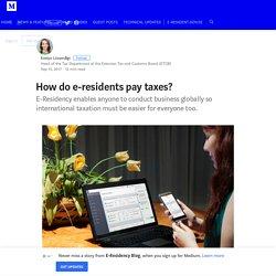 How do e-residents pay taxes? – E-Residency Blog