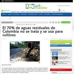El 70% de aguas residuales de Colombia no se trata y se usa para cultivos