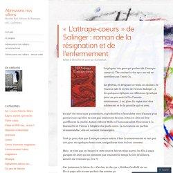 «L'attrape-coeurs de Salinger : roman de la résignation et de l'enfermement