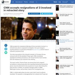 CNN accepts resignations of 3 involved in retracted story