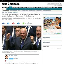 The real reason Iain Duncan Smith resigned and what it means for George Osborne and David Cameron