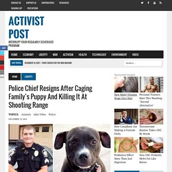 Police Chief Resigns After Caging Family's Puppy and Killing it at Shooting Range