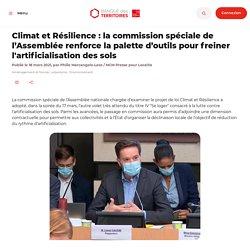 Climat et Résilience : la commission spéciale de l'Assemblée renforce la palette d'outils pour freiner l'artificialisation des sols