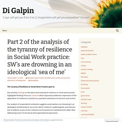 Part 2 of the analysis of the tyranny of resilience in Social Work practice: SW's are drowning in an ideological 'sea of me'
