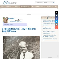 A Holocaust Survivor's Story of Resilience and Skillfulness