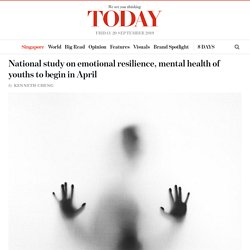 National study on emotional resilience, mental health of youths to begin in April - TODAYonline