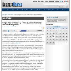 Forget Disaster Recovery—Think Business Resilience and Risk Management