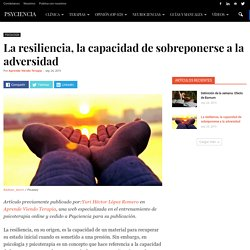 La resiliencia, la capacidad de sobreponerse a la adversidad