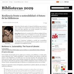 Resiliencia frente a sostenibilidad: el futuro de las bibliotecas