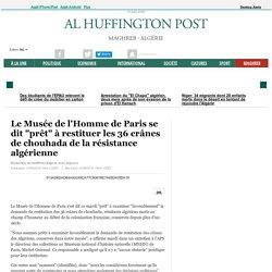 """Le Musée de l'Homme de Paris se dit """"prêt"""" à restituer les 36 crânes de chouhada de la résistance algérienne"""