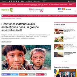 Résistance inattendue aux antibiotiques dans un groupe amérindien isolé