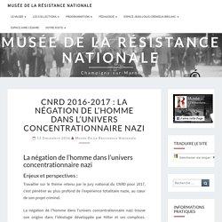 Musée de la Résistance nationale – CNRD 2016-2017 : La négation de l'homme dans l'univers concentrationnaire nazi