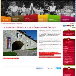 Le Musée de la Résistance et de la Déportation - Citadelle de Besançon - Forteresse Vauban inscrite au patrimoine mondiale de l'UNESCO