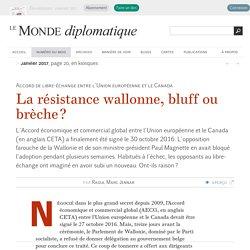 La résistance wallonne au CETA, bluff ou brèche ?, par Raoul Marc Jennar (Le Monde diplomatique, janvier 2017)