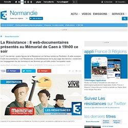 La Résistance : 8 web-documentaires présentés au Mémorial de Caen à 19h00 ce soir - France 3 Basse-Normandie