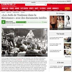 «Les Juifs de Toulouse dans la Résistance» avec des documents inédits - 11/11/2013
