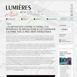 «En résistance contre le froid», un reportage de Bruno Maresca et Stéphanie Lacombe sur la précarité énergétique - 07/11/16