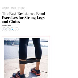 The Best Resistance Band Exercises for Strong Legs and Glutes