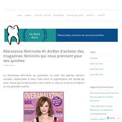 Résistance féministe #1: Arrêter d'acheter des magazines féminins qui nous prennent pour des quiches
