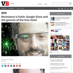 Resistance is futile: Google Glass and the genesis of the hive mind