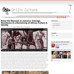 Know the Maroons in Jamaica: Courage, Resistance & a Reclaiming of African Culture & Identity | Orijin Culture