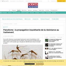 Paludisme : la résistance au traitement se propage - Sciencesetavenir.fr