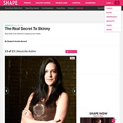 About the Author - The Real Secret to Skinny - Shape Magazine - Page 13
