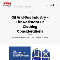 Oil And Gas Industry - Fire Resistant FR Clothing Considerations– SFM Workwear