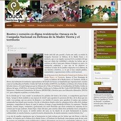 Rostro y corazón en digna resistencia: Oaxaca en la Campaña Nacional en Defensa de la Madre Tierra y el territorio