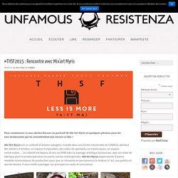 #THSF2015 : Rencontre avec Mix'art Myris - Unfamous ResistenzaUnfamous Resistenza