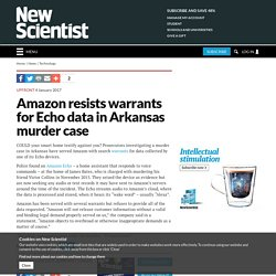 Amazon resists warrants for Echo data in Arkansas murder case