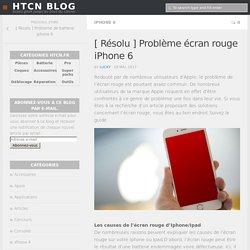 [ Résolu ] Problème écran rouge iPhone 6 - HTCN Blog